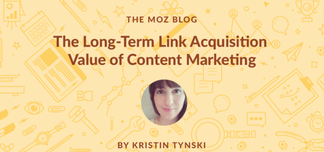 Featured Image for The Long-Term Link Acquisition Value of Content Marketing