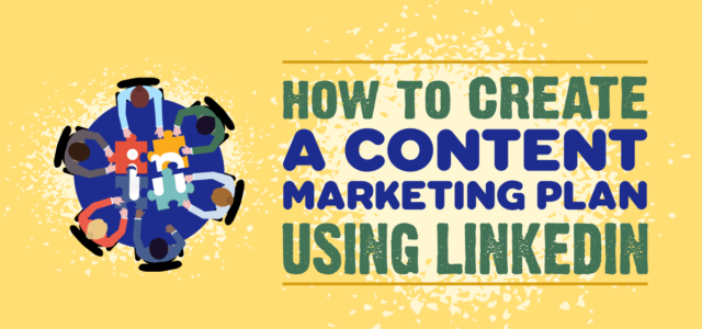 Featured Image for How to Create a Content Marketing Plan Using LinkedIn