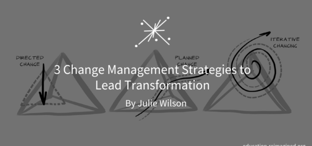 Featured Image for 3 Change Management Strategies to Lead Transformation – Education Reimagined