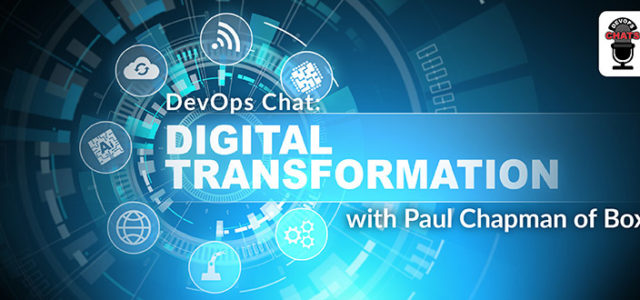 Featured Image for DevOps Chat: Digital Transformation with Paul Chapman of Box – DevOps.com