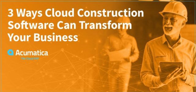 Featured Image for 3 Ways Cloud Construction Software Can Transform Your Business | Acumatica Cloud ERP
