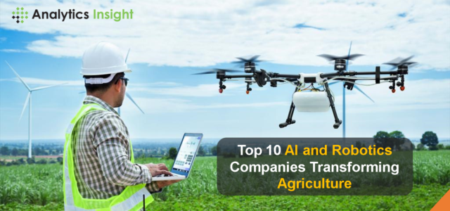 Featured Image for Top 10 AI and Robotics Companies Transforming Agriculture Sector | Analytics Insight