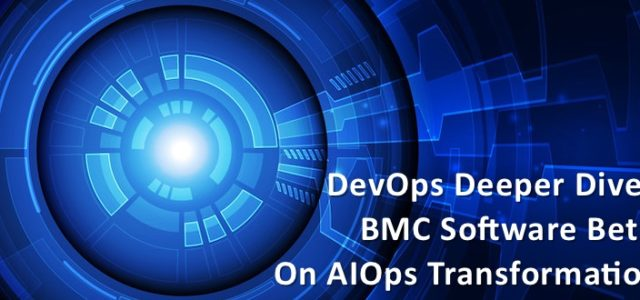 Featured Image for DevOps Deeper Dive: BMC Software Bets on AIOps Transformation – DevOps.com