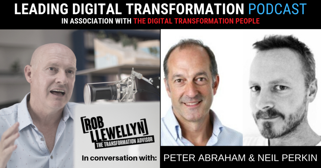 PETER ABRAHAM AND NEIL PERKIN Leading Digital Transformation Podcast
