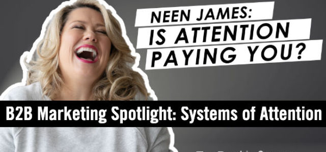 Featured Image for B2B Marketing Spotlight: Neen James on How to Make Attention Pay #mpb2b
