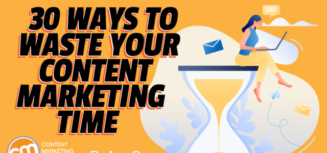 Featured Image for 30 Ways to Waste Your Content Marketing Time