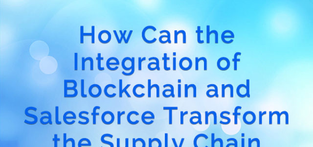 Featured Image for How Can the Integration of Blockchain and Salesforce Transform the Supply Chain Ecosystem?