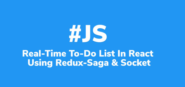 Featured Image for Real-Time To-Do List Data Management in React using Redux-Saga and Socket | Code Wall